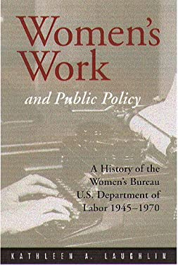 Women's Work and Public Policy: A History of the Women's Bureau, U.S. Department of Labor, 1945-1970 9781555534448