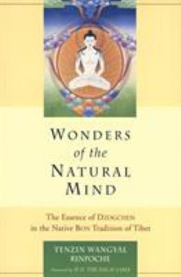 Wonders of the Natural Mind, New Edition: The Essence of Dzogchen in the Native Bon Tradition of Tibet 9781559391429