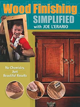Wood Finishing Simplified with Joe L'Erario: No Chemistry Just Beautiful Results 9781558708075