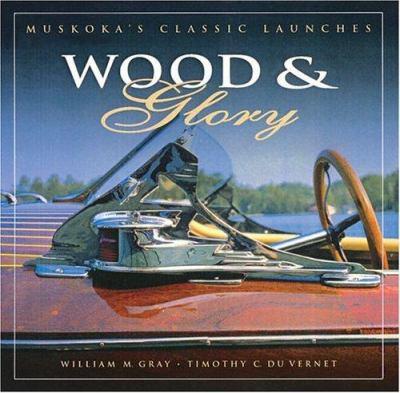 Wood & Glory: Muskoka's Classic Launches 9781550464191