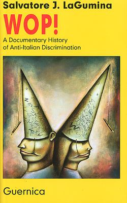 Wop!: A Documentary History of Anti-Italian Discrimination 9781550710472
