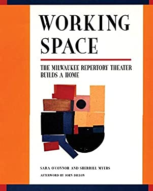 Working Space: The Milwaukee Repertory Theater Builds a Home 9781559360333