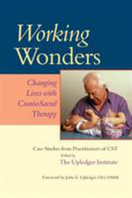 Working Wonders: Changing Lives with CranioSacral Therapy 9781556436055
