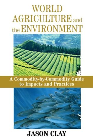 World Agriculture and the Environment: A Commodity-By-Commodity Guide to Impacts and Practices 9781559633703