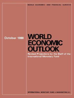 World Economic Outlook, October 1988: Revised Projections by the Staff of the International Monetary Fund 9781557750334