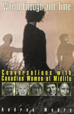 World Enough and Time: Conversations with Canadian Women at Midlife 9781550022681