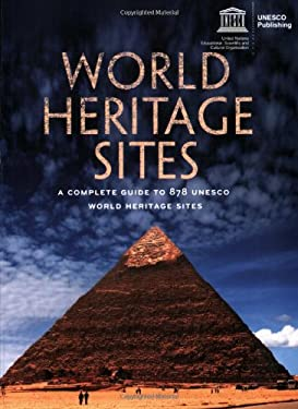 World Heritage Sites: A Complete Guide to 878 UNESCO World Heritage Sites 9781554074631