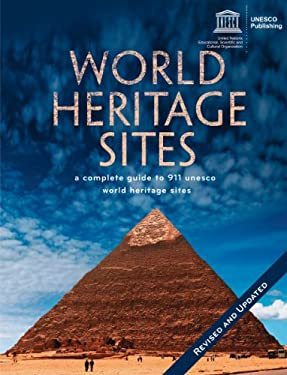 World Heritage Sites: A Complete Guide to 911 UNESCO World Heritage Sites 9781554078271