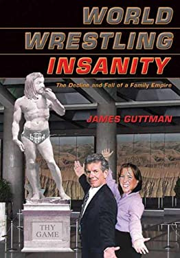 World Wrestling Insanity: The Decline and Fall of a Family Empire 9781550227284
