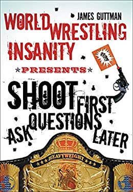 World Wrestling Insanity Presents Shoot First... Ask Questions Later 9781550228366
