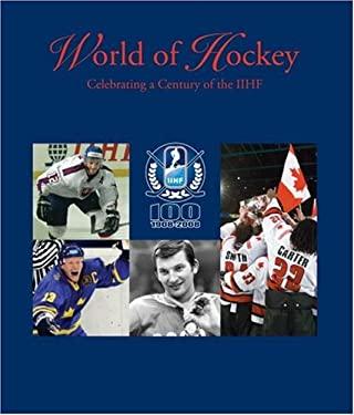 World of Hockey: Celebrating a Century of the IIHF 9781551683072