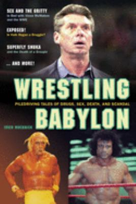 Wrestling Babylon: Piledriving Tales of Drugs, Sex, Death, and Scandal 9781550227611