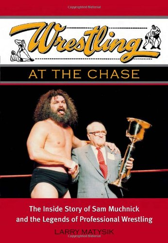 Wrestling at the Chase: The Inside Story of Sam Muchnick and the Legends of Professional Wrestling 9781550226843