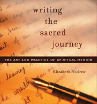 Writing the Sacred Journey: Art and Practice of Spiritual Memoir 9781558964709