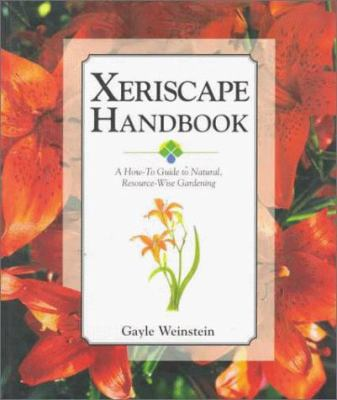Xeriscape Handbook: A How-To Guide to Natural Resource-Wise Gardening 9781555913465