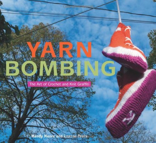Yarn Bombing: The Art of Crochet and Knit Graffiti 9781551522555