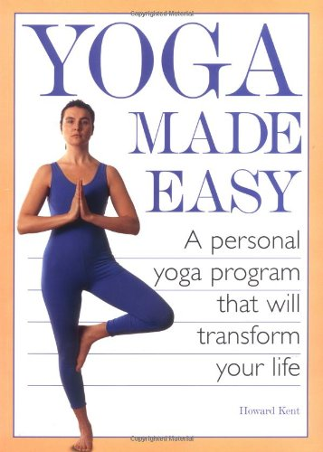 Yoga Made Easy: A Personal Yoga Program That Will Transform Your Life 9781556524219