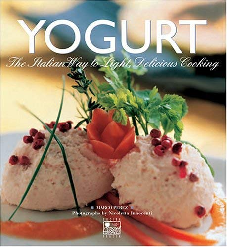 Yogurt: The Italian Way to Light, Delicious Cooking 9781559499477