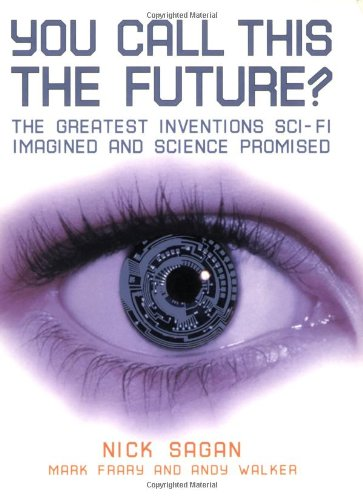 You Call This the Future?: The Greatest Inventions Sci-Fi Imagined and Science Promised 9781556526855