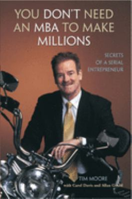 You Don't Need an MBA to Make Millions: Secrets of a Serial Entrepreneur 9781550226942