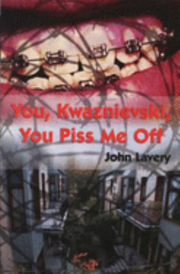 You, Kwaznievski, You Piss Me Off: Stories 9781550226744