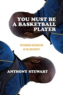 You Must Be a Basketball Player: Rethinking Integration in the University 9781552662854