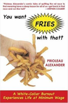 You Want Fries with That?: A White-Collar Burnout Experiences Life at Minimum Wage 9781559708647