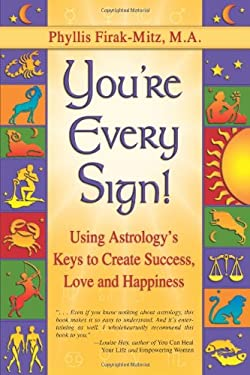You're Every Sign!: Using Astrology's Keys to Create Success, Love, and Happiness 9781558749634