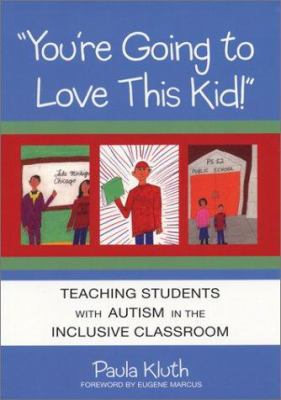 You're Going to Love This Kid!: Teaching Children with Autism in the Inclusive Classroom 9781557666147