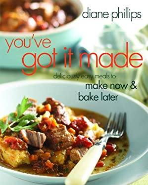 You've Got It Made: Deliciously Easy Meals to Make Now and Bake Later 9781558323513