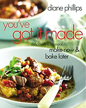 You've Got It Made: Deliciously Easy Meals to Make Now and Bake Later 9781558323506