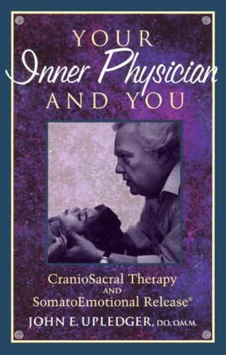 Your Inner Physician and You: Cranoiosacral Therapy and Somatoemotional Release 9781556432460
