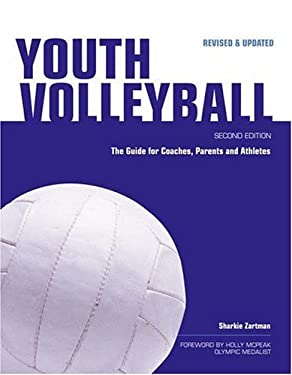 Youth Volleyball: The Guide for Coaches, Parents and Athletes 9781558707870