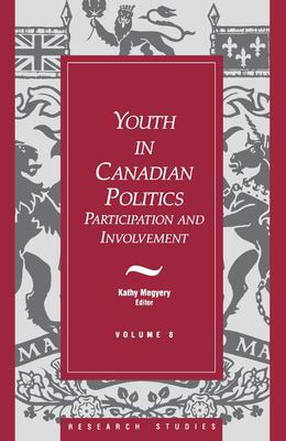 Youth in Canadian Politics: Volume 8 Participation and Involvement 9781550021042