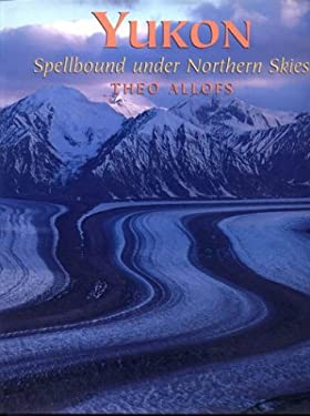 Yukon: Spellbound Under Northern Skies 9781551091280