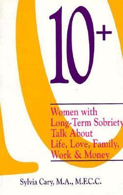 10 +: Women with Long-Term Sobriety Talk about Life, Love, Family, Work, and Money 9781565650046