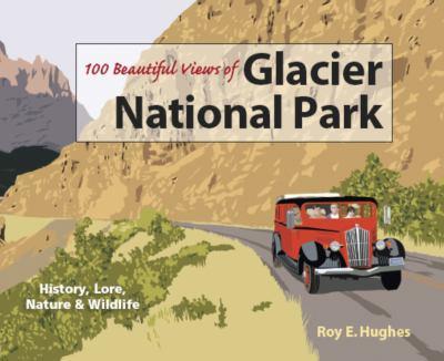 100 Beautiful Views of Glacier National Park 9781565796324