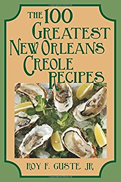 100 Greatest New Orleans Creole Recipes 9781565540460
