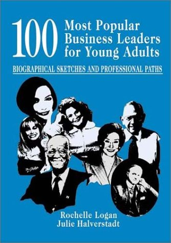 100 Most Popular Business Leaders for Young Adults: Biographical Sketches and Professional Paths 9781563087998