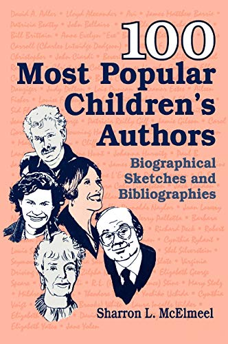 100 Most Popular Children's Authors: Biographical Sketches and Bibliographies 9781563086465