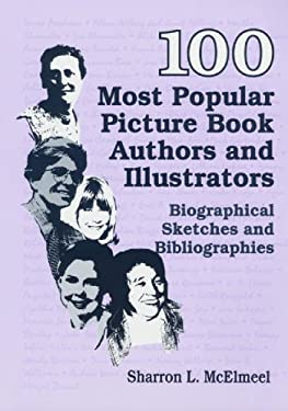 100 Most Popular Picture Book Authors and Illustrators: Biographical Sketches and Bibliographies 9781563086472