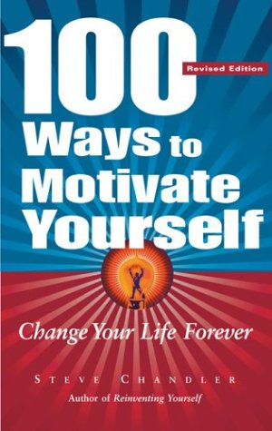 100 Ways to Motivate Yourself: Change Your Life Forever 9781564147752