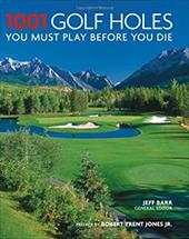 1001 Golf Holes: You Must Play Before You Die 7036664