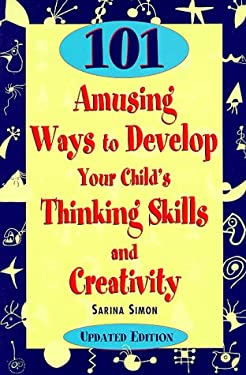 101 Amusing Ways to Develop Your Child's Thinking Skills and Creativity 9781565654792