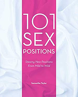 101 Sex Positions: Steamy New Positions from Mild to Wild 9781569756553