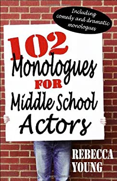 102 Monologues for Middle School Actors: Including Comedy and Dramatic Monologues 9781566081849
