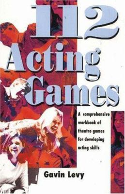 112 Acting Games: A Comprehensive Workbook of Theatre Games for Developing Acting Skills 9781566081061