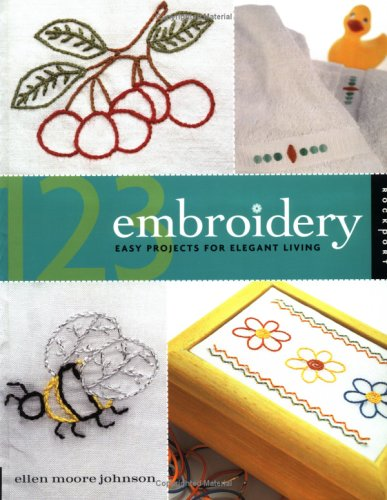 123 Embroidery: Easy Projects for Elegant Living 9781564964755