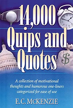 14.000 Quips and Quotes: A Collection of Motivational Thoughts and Humorous One-Liners Categorized for Ease of Use 9781565635456