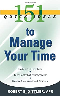 151 Quick Ideas to Manage Your Time 9781564148995